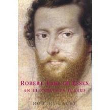 Robert Deveraux, conde de Essex: una biografía