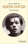 Vida y arte de Glenn Gould, de Kevin Bazzana