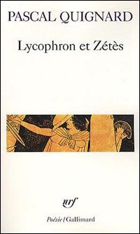 Pascal Quignard, Lycophron et Zétès (2010)